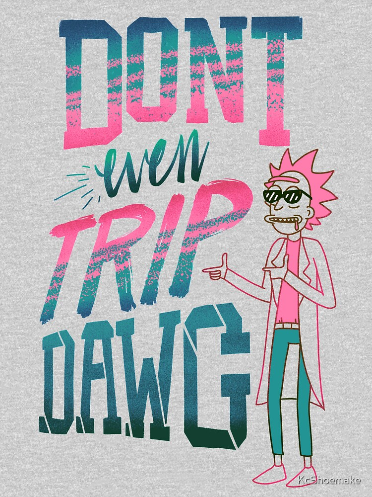 Don't Even Trip, Dawg by KcShoemake
