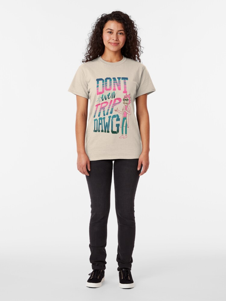 Alternate view of Don't Even Trip, Dawg Classic T-Shirt