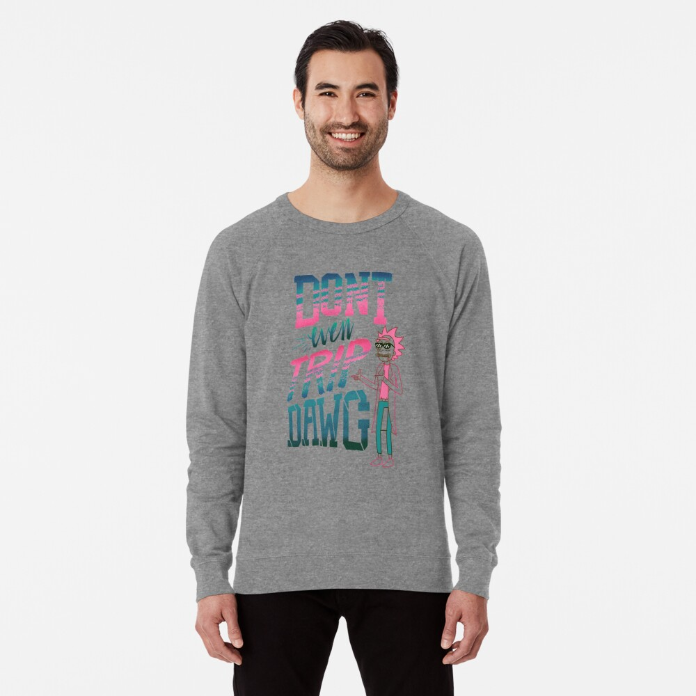 Don't Even Trip, Dawg Lightweight Sweatshirt