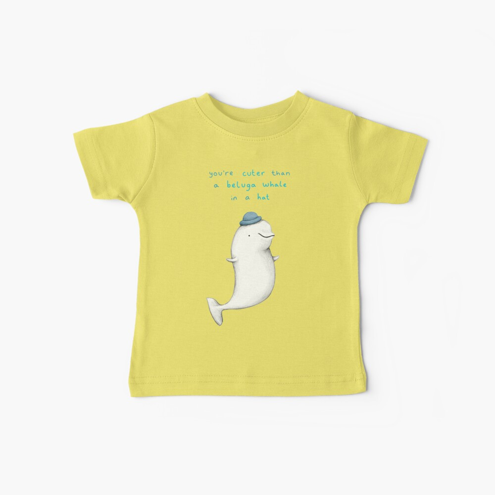 You're Cuter than a Beluga Whale in a Hat Baby T-Shirt