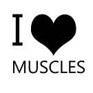 I Heart Muscles, I Love Muscles by tribbledesign