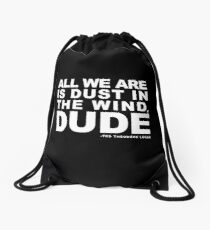 Bill And Ted Dust In The Wind Quote Drawstring Bag