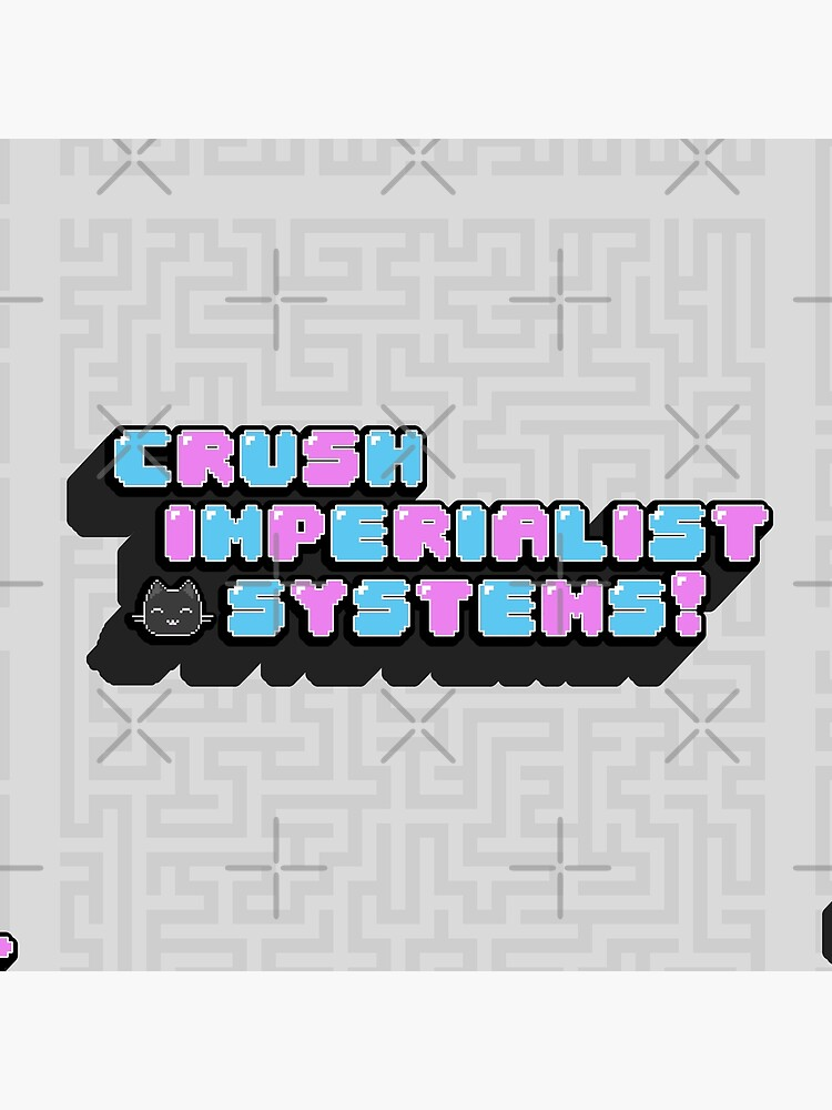 Crush Imperialist Systems by XicaCo