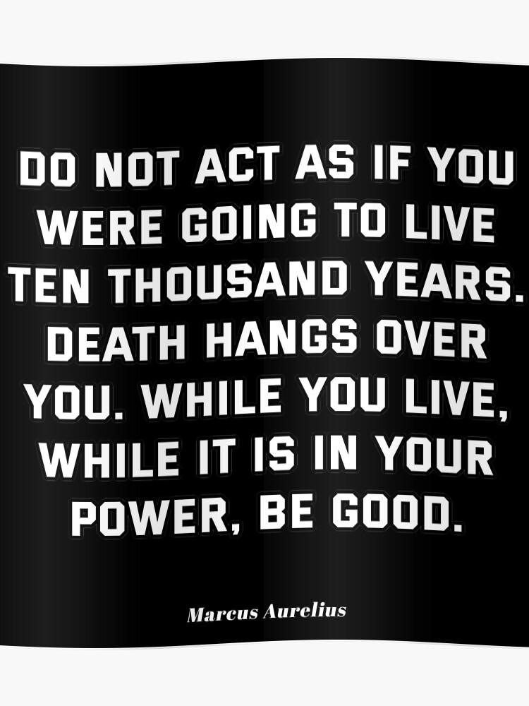 Marcus Aurelius Stoic Quotes - Death hangs over you | Poster