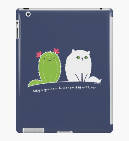 Why d' you have to be so prickly with me? iPad Case/Skin