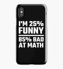 I'm 25% Funny 85% Bad At Math iPhone Case