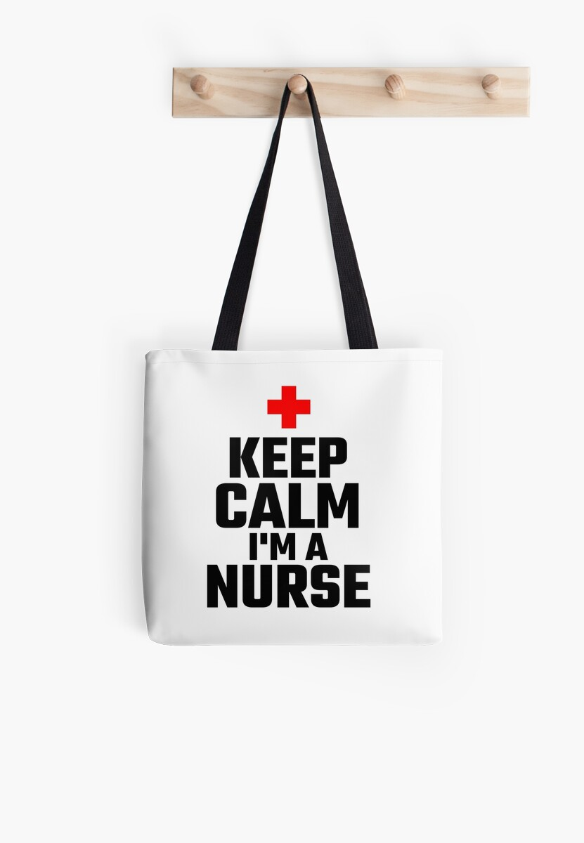 Keep Calm I M A Nurse Tote Bags By Evahhamilton Redbubble