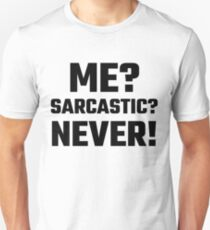 Me? Sarcastic? Never! Unisex T-Shirt