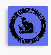 Illegal Immigration Started in 1492 Canvas Print