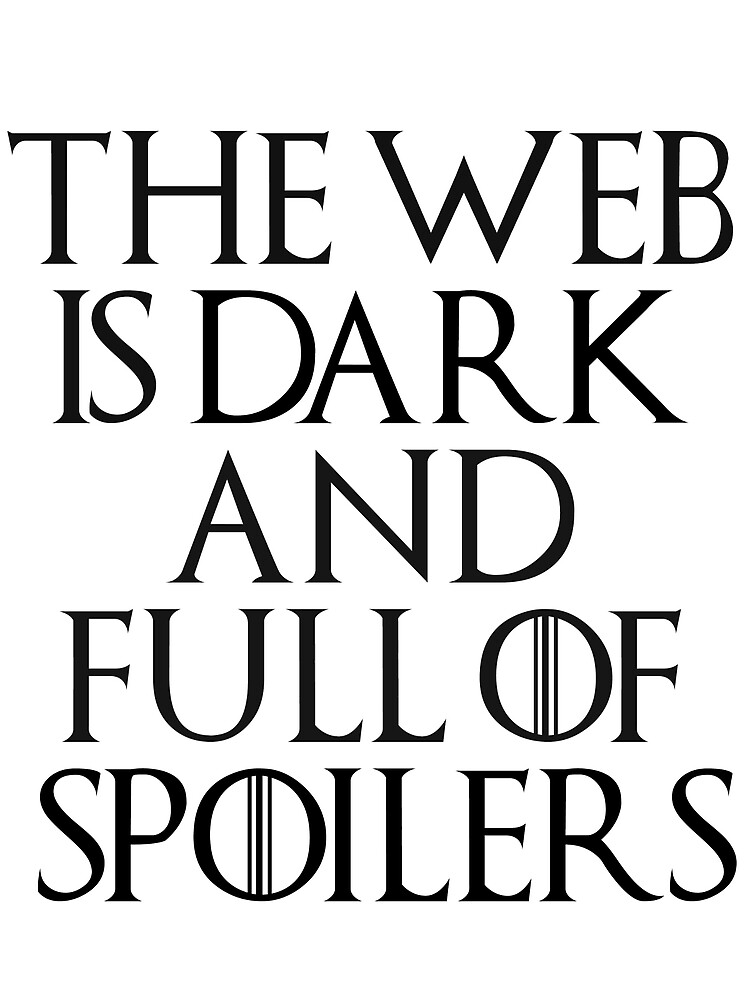The web is dark and full of spoilers