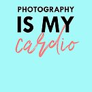photography is my cardio by smagifts