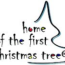 Home of the First Christmas Tree (R) by FirstTree