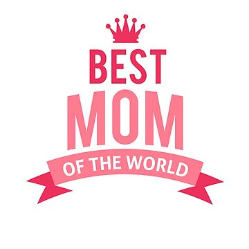 Best Mom Of The World by overstyle
