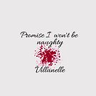Killing Eve-Villanelle- Promise I won't be naughty - funny quote from Villanelle by Angie Stimson
