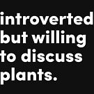 Introverted but willing to discuss plants - Original Design by @jrlefrancois by Jonathan Lefrancois