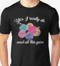 Yes I Really Do Need All This Yarn Art | Handcrafts Gift Slim Fit T-Shirt