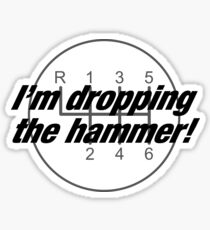 I'm Dropping The Hammer Sticker