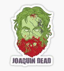 Joaquin Dead Sticker