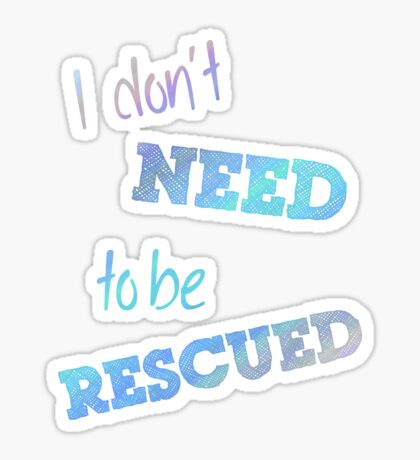 I Don't Need to Be Rescued (on dark) Glossy Sticker