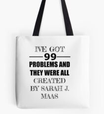 99 Problems, All Created by Sarah J. Maas Tote Bag