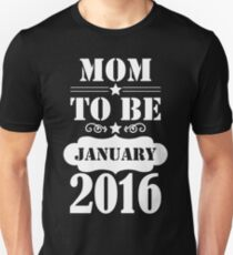 Mom To Be January 2016 Unisex T-Shirt