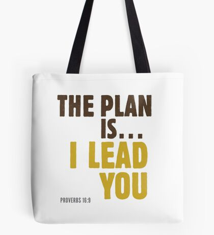 The plan is… I lead you - Proverbs 16:9 Tote Bag