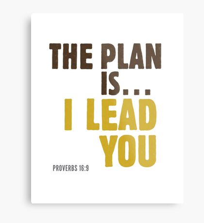 The plan is… I lead you - Proverbs 16:9 Metal Print