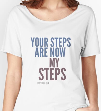 Your steps are now my steps - Proverbs 16:9 Relaxed Fit T-Shirt