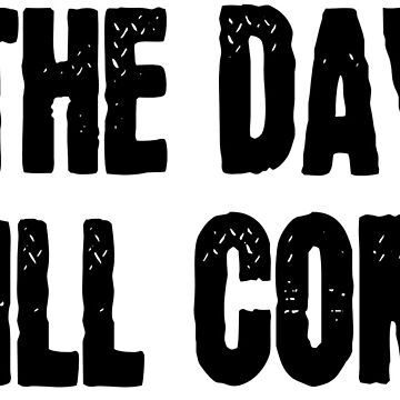 The Day Will Come Inspirational T-Shirts by MrAnthony88
