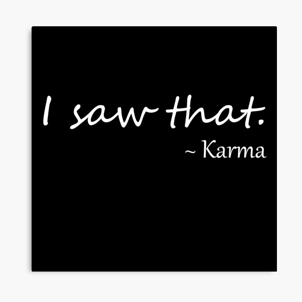 I saw that Karma | Karma Quotes | Canvas Print