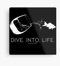 DIVE. INTO. LIFE. (W) Metal Print