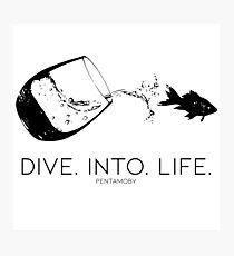 DIVE. INTO. LIFE. (B) Photographic Print