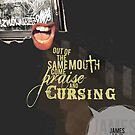 Out of the same mouth come praise and cursing by Meliza Celeridad