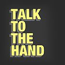 Talk to the Hand by hannahison