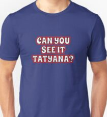 Can you see Tatyana? Slim Fit T-Shirt