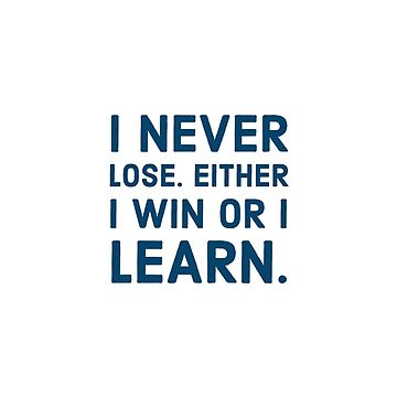 I never lose. Either I win or I learn  by IdeasForArtists