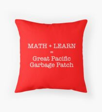 Math + Learn = The Great Pacific Garbage Patch Throw Pillow