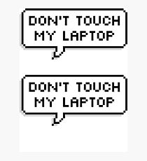 Don't Touch My Laptop ×2 Photographic Print