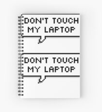Don't Touch My Laptop ×2 Spiral Notebook