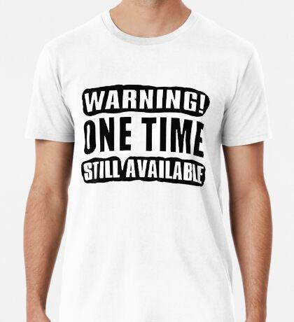 One Time! Premium T-Shirt