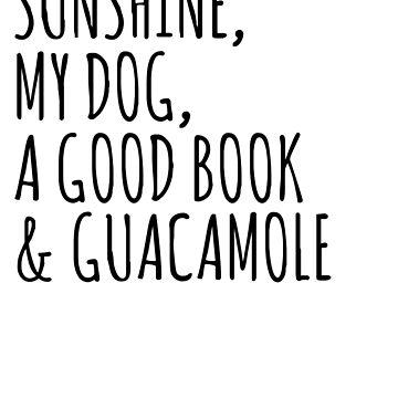 sunshine, my dog, a good book & guacamole by FandomizedRose