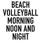 Beach Volleyball Morning, Noon And Night von Gino S