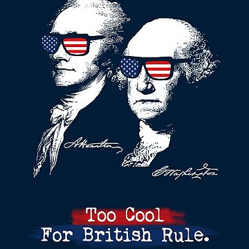 Too cool for british rule. Alexander Hamilton, George Washington by STYLESYNDIKAT