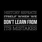 History Repeats Itself When We Don't Learn From Its Mistakes by M. I. Speer