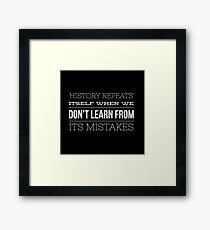 History Repeats Itself When We Don't Learn From Its Mistakes Framed Print