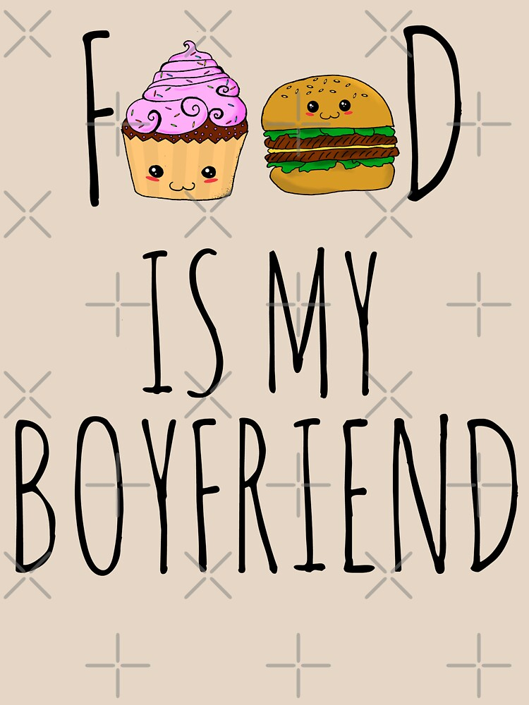 FOOD IS MY BOYFRIEND #1 by FandomizedRose
