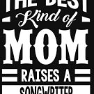 The best kind of mom raises a Songwriter by designhp