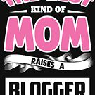 The best kind of mom raises a Blogger 2 by designhp