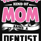 The best kind of mom raises a Dentist 2 by designhp