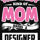 The best kind of mom raises a Designer by designhp